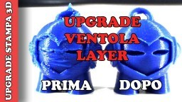 UPGRADE VENTOLA LAYER STAMPANTE 3D - COME SALDARE