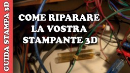 COME RIPARARE LA STAMPANTE 3D - TUTORIAL PEZZI DI RICAMBIO