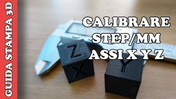 CALIBRARE STEP/MM ASSI X Y Z - TUTORIAL STAMPANTE 3D