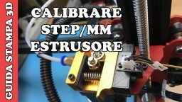 CALIBRARE STEP/MM ESTRUSORE - TUTORIAL STAMPA 3D