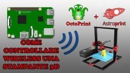 COME CONTROLLARE UNA STAMPANTE 3D DA SMARTPHONE - GUIDA INSTALLAZIONE OCTOPRINT ASTROPRINT