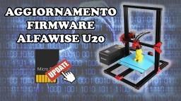COME AGGIORNARE IL FIRMWARE DELL'ALFAWISE U20 - STAMPANTE 3D